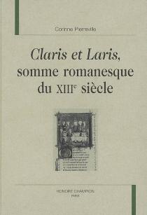 Claris et Laris, somme romanesque du XIIIe siècle - CorinneFüg-Pierreville