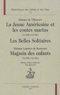 Le retour du conte de fées, 1715-1775 : 2e partie, les conteuses du XVIIIe siècle - Jeanne-MarieLeprince de Beaumont