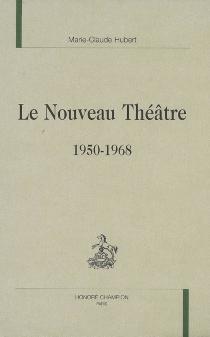 Le nouveau théâtre : 1950-1968 - Marie-ClaudeHubert
