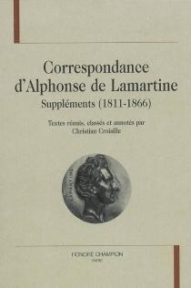 Correspondance d'Alphonse de Lamartine : suppléments (1811-1866) - Alphonse deLamartine
