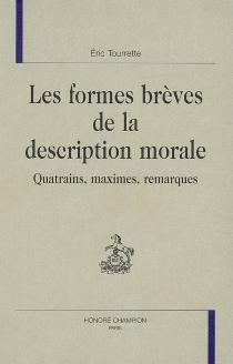 Les formes brèves de la description morale : quatrains, maximes, remarques - ÉricTourrette