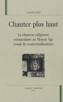 Chanter plus haut : la chanson religieuse vernaculaire au Moyen Age : essai de contextualisation - LeventeSeláf