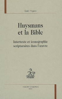 Huysmans et la Bible : intertexte et iconographie scripturaires dans l'oeuvre - GaëlPrigent