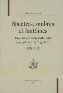 Spectres, ombres et fantômes : discours et représentations dramatiques en Angleterre, 1576-1642 - PierreKapitaniak