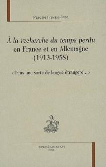 A la recherche du temps perdu en France et en Allemagne : 1913-1958 : dans une sorte de langue étrangère... - PascaleFravalo-Tane
