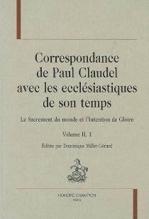 Correspondance de Paul Claudel avec les ecclésiastiques de son temps : le sacrement du monde et l'intention de gloire - PaulClaudel