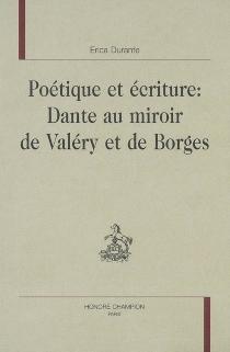 Poétique et écriture : Dante au miroir de Valéry et de Borges - EricaDurante