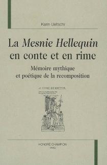 La Mesnie Hellequin en conte et en rime : mémoire mythique et poétique de la recomposition - KarinUeltschi-Courchinoux