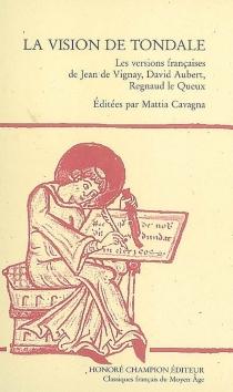 La vision de Tondale : les versions françaises de Jean de Vigny, David Aubert, Regnaud le Queux -