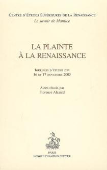 La plainte à la Renaissance : journées d'études des 16 et 17 novembre 2005 -