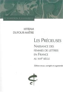 Les précieuses : naissance des femmes de lettres en France au XVIIe siècle - MyriamDufour-Maître