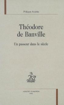 Théodore de Banville : un passeur dans le siècle - PhilippeAndrès