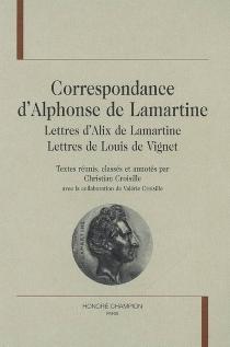 Correspondance d'Alphonse de Lamartine : lettres d'Alix de Lamartine, lettres de Louis de Vignet - Alix deLamartine