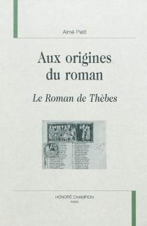 Aux origines du roman : le Roman de Thèbes - AiméPetit