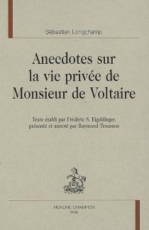 Anecdotes sur la vie privée de Monsieur de Voltaire - Sebastian-G.Longchamp