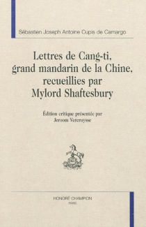 Lettres de Cang-Ti, grand mandarin de Chine, recueillies par Mylord Shaftesbury - Sébastien Joseph Antoine Cupis deCamargo