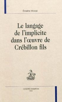 Le langage de l'implicite dans l'oeuvre de Crébillon fils - ÉmelineMossé