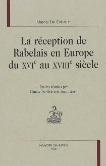 La réception de Rabelais en Europe du XVIe au XVIIIe siècle - MarcelDe Grève