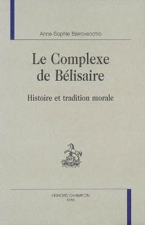 Le complexe de Bélisaire : histoire et tradition morale - Anne-SophieBarrovecchio
