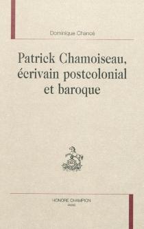 Patrick Chamoiseau, écrivain postcolonial et baroque - DominiqueChancé