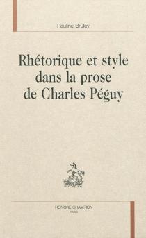 Rhétorique et style dans la prose de Charles Péguy - PaulineBruley