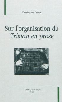 Sur l'organisation du Tristan en prose - Damien deCarné