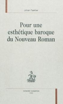 Pour une esthétique baroque du Nouveau roman - JohanFaerber