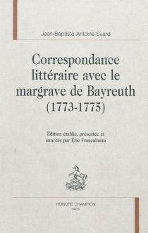 Correspondance littéraire avec le margrave de Bayreuth (1773-1775) - Jean-Baptiste-AntoineSuard