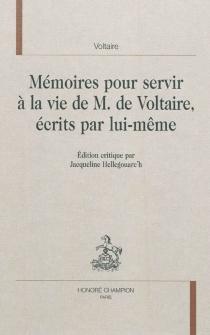 Mémoires pour servir à la vie de M. de Voltaire, écrits par lui-même - Voltaire