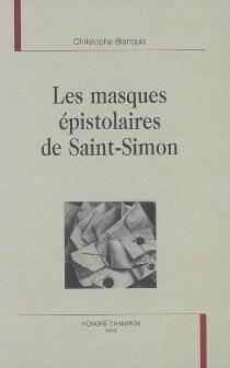 Les masques épistolaires de Saint-Simon - ChristopheBlanquie