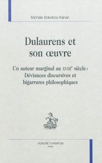 Dulaurens et son oeuvre : un auteur marginal au XVIIIe siècle : déviances discursives et bigarrures philosophiques - MichèleBokobza-Kahan