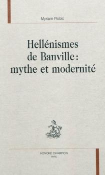 Hellénismes de Banville : mythe et modernité - MyriamRobic