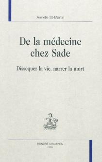 De la médecine chez Sade : disséquer la vie, narrer la mort - ArmelleSt-Martin
