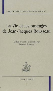 La vie et les ouvrages de Jean-Jacques Rousseau - HenriBernardin de Saint-Pierre