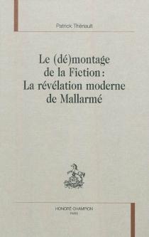 Le (dé)montage de la fiction : la révélation moderne de Mallarmé - PatrickThériault