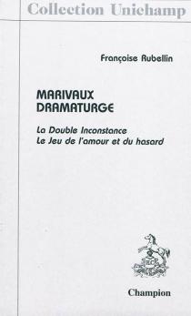Marivaux dramaturge : La double inconstance, Le jeu de l'amour et du hasard - FrançoiseRubellin