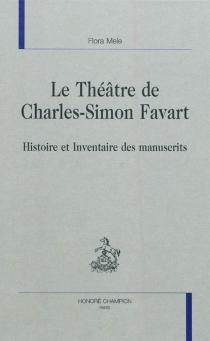 Le théâtre de Charles-Simon Favart : histoire et inventaire des manuscrits - FloraMele