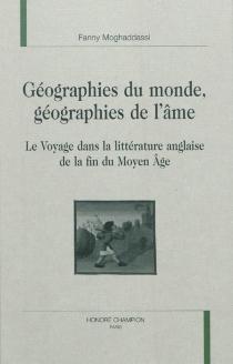Géographies du monde, géographies de l'âme : le voyage dans la littérature anglaise de la fin du Moyen Age - FannyPauthier Moghaddassi
