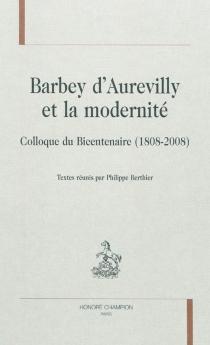 Barbey d'Aurevilly et la modernité : colloque du bicentenaire (1808-2008) -