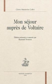 Mon séjour auprès de Voltaire - Côme-AlexandreCollini