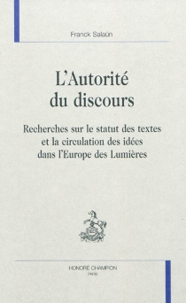 L'autorité du discours : recherches sur le statut des textes et la circulation des idées dans l'Europe des Lumières -