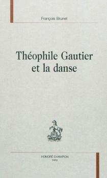 Théophile Gautier et la danse - FrançoisBrunet