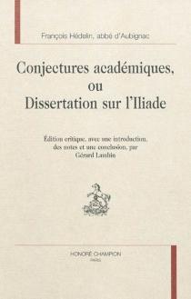 Conjectures académiques ou Dissertation sur l'Iliade - François HédelinAubignac