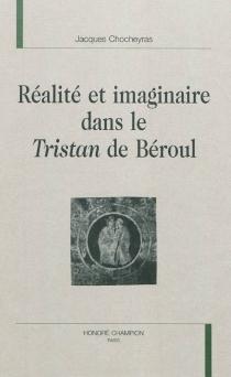 Réalité et imaginaire dans le Tristan de Béroul - JacquesChocheyras