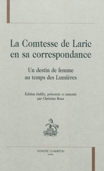 La comtesse de Laric en sa correspondance : un destin de femme au temps des Lumières - Louise Gabrielle Scholastique  de Murat de LestangLaric
