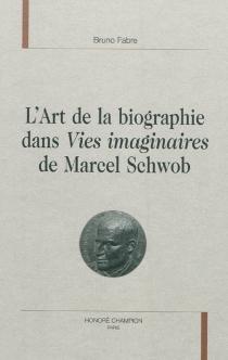 L'art de la biographie dans Vies imaginaires de Marcel Schwob - BrunoFabre