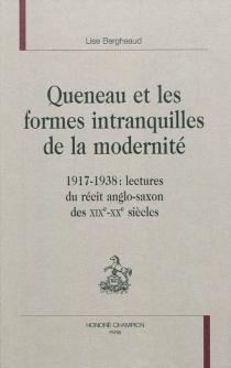 Queneau et les formes intranquilles de la modernité, 1917-1938 : lectures du récit anglo-saxon des XIXe-XXe siècles - LiseBergheaud