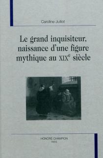 Le grand inquisiteur, naissance d'une figure mythique au XIXe siècle - CarolineJulliot