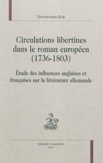 Circulations libertines dans le roman européen (1736-1803) : étude des influences anglaises et françaises sur la littérature allemande - EmmanuelleBuis