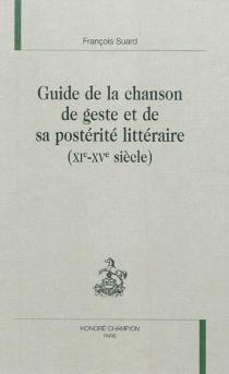 Guide de la chanson de geste et sa postérité littéraire (XIe-XVe siècle) - FrançoisSuard